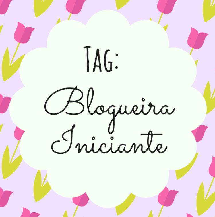 Tag Blogueira Iniciante